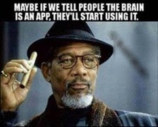 Maybe If We Tell People the Brain Is an App